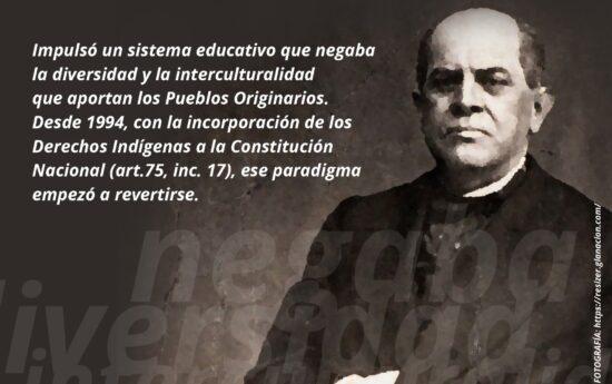 Impulsó un sistema educativo que negaba la diversidad y la interculturalidad que aportan los Pueblos Originarios. Desde 1994, con la incorporación de los Derechos Indígenas a la Constitución Nacional (art.75, inc. 17), ese paradigma empezó a revertirse. Domingo Faustino Sarmiento pensó una política para la construcción de un país sin Indígenas, con un fuerte componente […]