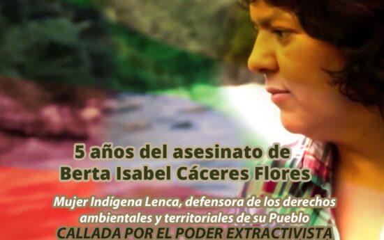 ¡Berta vive! Berta Cáceres, mujer indígena del Pueblo Lenca, junto al Consejo Cívico de Organizaciones Populares e Indígenas de Honduras (COPINH), organización que ella coordinaba, se enfrentó, entre otras, a una lucha incansable contra la construcción de cuatro represas hidroeléctricas sumamente destructivas para el ambiente. El megaproyecto, que implicaba desplazamiento de Comunidades Indígenas y privatización […]